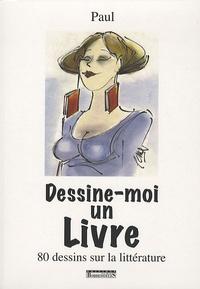 Paul - Dessine-moi un livre - 80 dessins sur la littérature.
