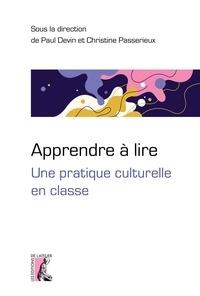 Paul Devin et Christine Passerieux - Apprendre à lire - Une pratique culturelle en classe.