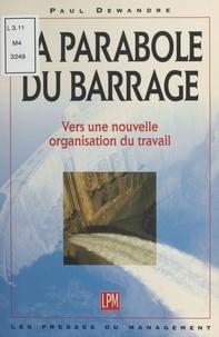 Paul Dewandre - LA PARABOLE DU BARRAGE. - Vers une nouvelle organisation du travail.