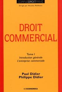 Paul Didier et Philippe Didier - Droit commercial - Tome 1, Introduction générale, l'entreprise commerciale.