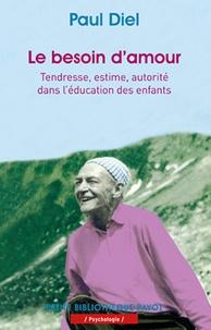 Paul Diel - Le besoin d'amour - Tendresse, estime, autorité dans l'éducation des enfants.