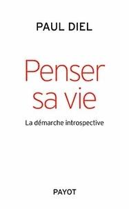 Paul Diel - Penser sa vie - La démarche introspective.