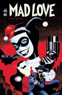 Paul Dini et Bruce Timm - Mad love. 1 DVD