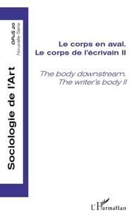 Paul Dirkx et Jérôme Meizoz - Opus - Sociologie de l'Art N° 20 : Le corps de l'écrivain, - Tome 2, Le corps en aval.