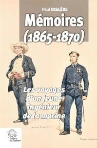 Paul Dislere - Mémoires (1865-1870) - Les voyages d'un jeune ingénieur de la marine.