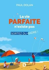 Ebooks allemand télécharger La vie parfaite n'existe pas  - Sortez du cadre ! (Litterature Francaise) PDB MOBI par Paul Dolan