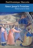 Paul-Dominique Marcovits - Aimer jusqu'à l'extrême - Martyrs pour le Christ.