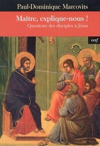 Paul-Dominique Marcovits - Maître, explique-nous ! - Questions des disciples à Jésus.