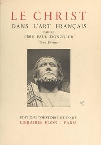 Paul Doncœur et  Collectif - Le Christ dans l'art français (1).
