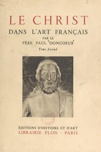 Paul Doncœur et  Collectif - Le Christ dans l'art français (2).