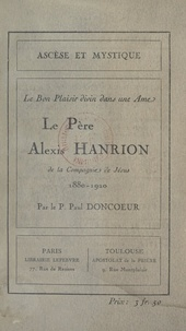 Paul Doncœur - Le Père Alexis Hanrion, de la Compagnie de Jésus, 1880-1920 - Le bon plaisir divin dans une âme.