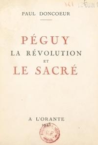 Paul Doncœur - Péguy, la révolution et le sacré.
