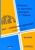 Paul Dotte - Violences et agressions physiques à l'hôpital - Self-sauvegarde compatible en milieux soignants.