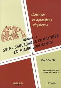 Paul Dotte - Violences et agressions physiques : Méthode de self-sauvegarde compatible en milieu soignant.