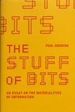 Paul Dourish - The Stuff of Bits - An Essay on the Materialities of Information.
