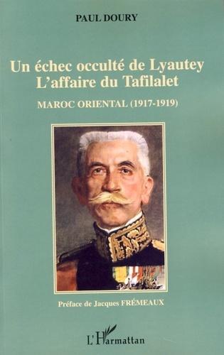 Paul Doury - Un échec occulté de Lyautey, L'affaire du Tafilalet - Maroc oriental (1917-1919).