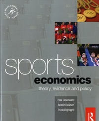 Paul Downward et Alistair Dawson - Sports Economics - Theory, Evidence and Policy.