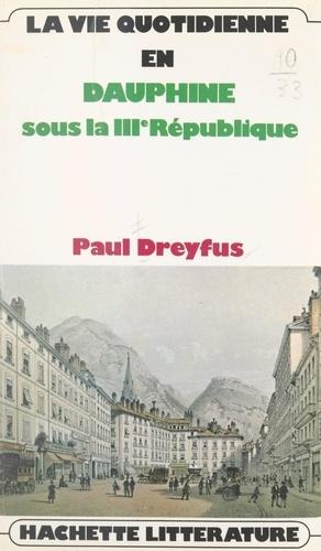 La vie quotidienne en Dauphiné. Sous la IIIe République