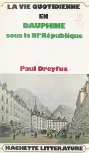 Paul Dreyfus - La vie quotidienne en Dauphiné - Sous la IIIe République.