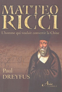Paul Dreyfus - Mattèo Ricci - Le jésuite qui voulait convertir la Chine.