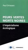 Paul Driessen - L'impérialisme écologique - Peurs vertes, morts noires.