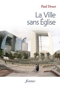 Paul Druet - La Ville sans Eglise.