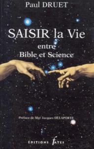 Paul Druet - Saisir la vie entre Bible et science.