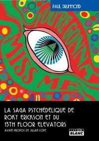 Paul Drummond - You're gonna miss me - La saga psychédélique de Roky Erickson et du 13th Floor Elevators.