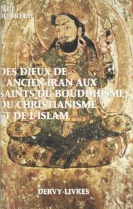 Paul Du Breuil - Des dieux de l'ancien Iran aux saints du bouddhisme, du christianisme et de l'islam - Histoire du cheminement allégorique et iconographique de l'image divine, de l'auréole sacrée et des anges dans le monde religieux euro-asiatique.