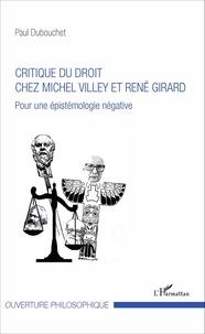 Paul Dubouchet - Critique du droit chez Michel Villey et René Girard - Pour une épistémologie négative.