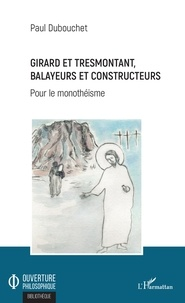 Paul Dubouchet - Girard et Tresmontant, balayeurs et constructeurs - Pour le monothéisme.