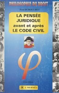 Paul Dubouchet - La pensée juridique avant et après le Code civil.