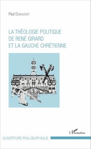 Paul Dubouchet - La théologie politique de René Girard et la gauche chrétienne.