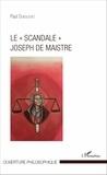 """Paul Dubouchet - Le """"scandale"""" Joseph de Maistre."""