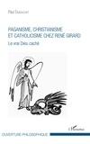 Paul Dubouchet - Paganisme, christianisme et catholicisme chez René Girard - Le vrai Dieu caché.