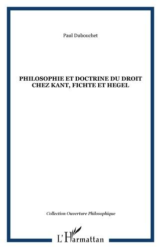 Paul Dubouchet - Philosophie et doctrine du droit chez Kant, Fichte et Hegel.
