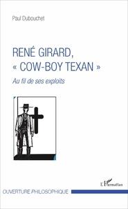 "Paul Dubouchet - René Girard, ""cow-boy texan"" - Au fil de ses exploits."