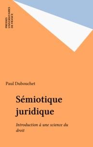 Paul Dubouchet - Sémiotique juridique - Introduction à une science du droit.