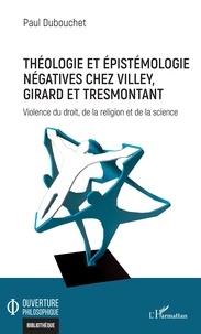 Paul Dubouchet - Théologie et épistémologie négatives chez Villey, Girard et Tresmontant - Violence du droit, de la religion et de la science.