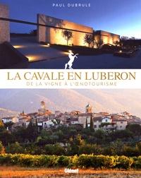 Paul Dubrule - La Cavale en Luberon - De la vigne à l'oenotourisme.