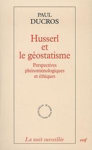 Paul Ducros - Husserl et le géostatisme - Perspectives phénoménologiques et éthiques.