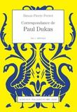 Paul Dukas - Correspondance de Paul Dukas - Volume 1, 1878-1914.