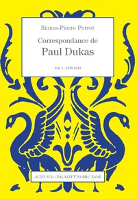 Paul Dukas - Correspondance de Paul Dukas - Volume 1, 1878-1914.