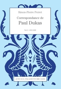 Paul Dukas - Correspondance de Paul Dukas - Volume 2, 1915-1920.