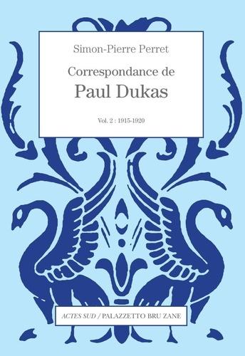 Correspondance de Paul Dukas. Volume 2, 1915-1920