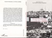 Paul Dumont et François Georgeon - Villes ottomanes à la fin de l'Empire.