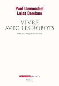 Paul Dumouchel et Luisa Damiano - Vivre avec les robots - Essai sur l'empathie artificielle.
