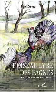 Paul Dunez - L'Oiseau-lyre des fagnes - Nouvelles insolites des Ardennes.