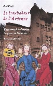 Paul Dunez - Le troubadour de l'Ardenne - Enguerrand de Castrice, seigneur de Manicourt.