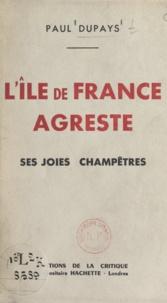 Paul Dupays - L'île de France agreste, ses joies champêtres.